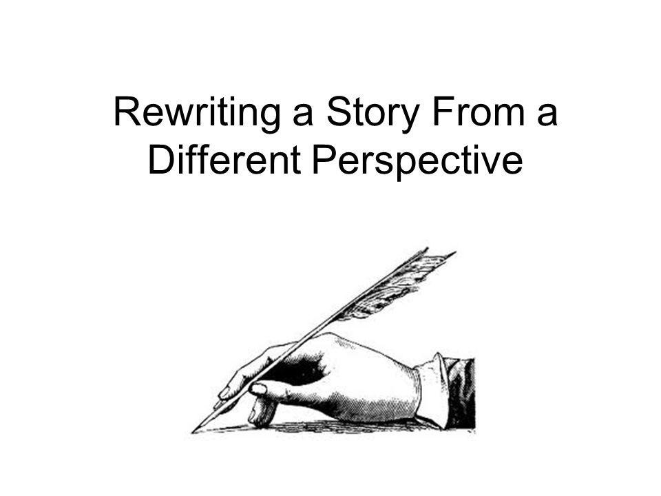 Rewriting a Story From a Different Perspective
