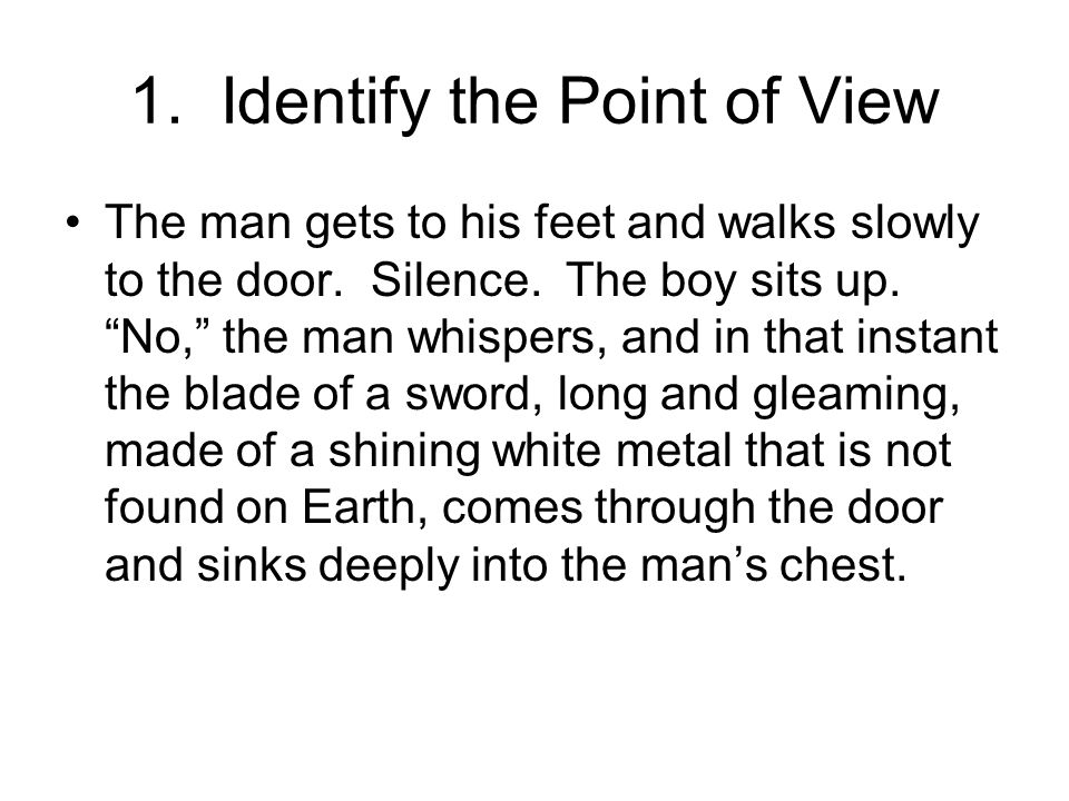 1. Identify the Point of View The man gets to his feet and walks slowly to the door.