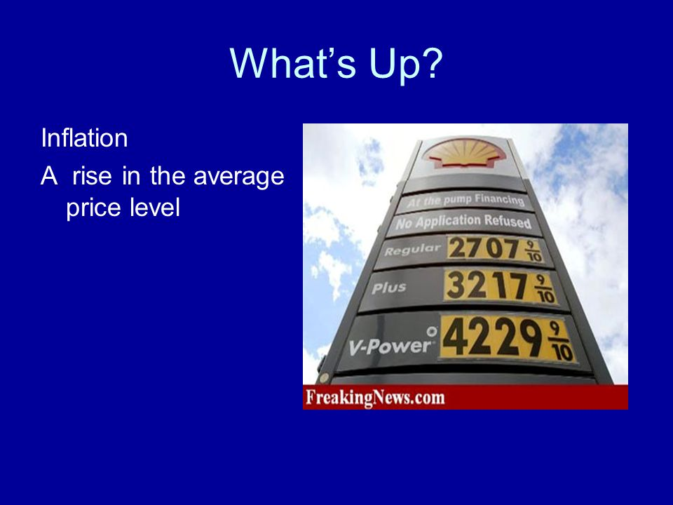 What's Up? Inflation A rise in the average price level