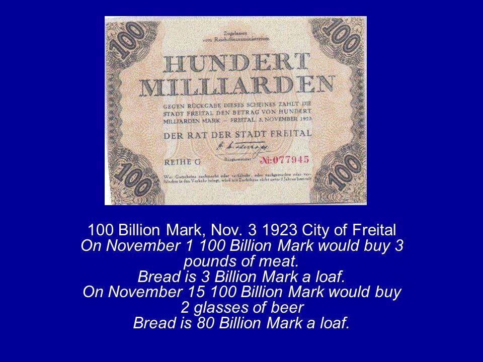 100 Billion Mark, Nov. 3 1923 City of Freital On November 1 100 Billion Mark would buy 3 pounds of meat. Bread is 3 Billion Mark a loaf. On November 1