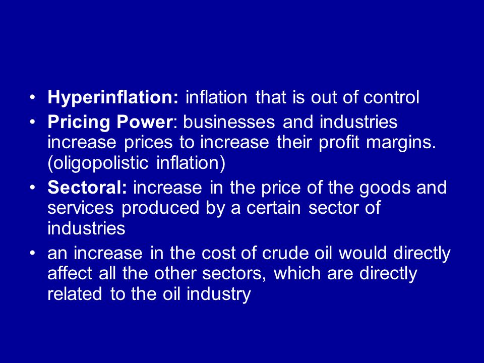 Hyperinflation: inflation that is out of control Pricing Power: businesses and industries increase prices to increase their profit margins. (oligopoli