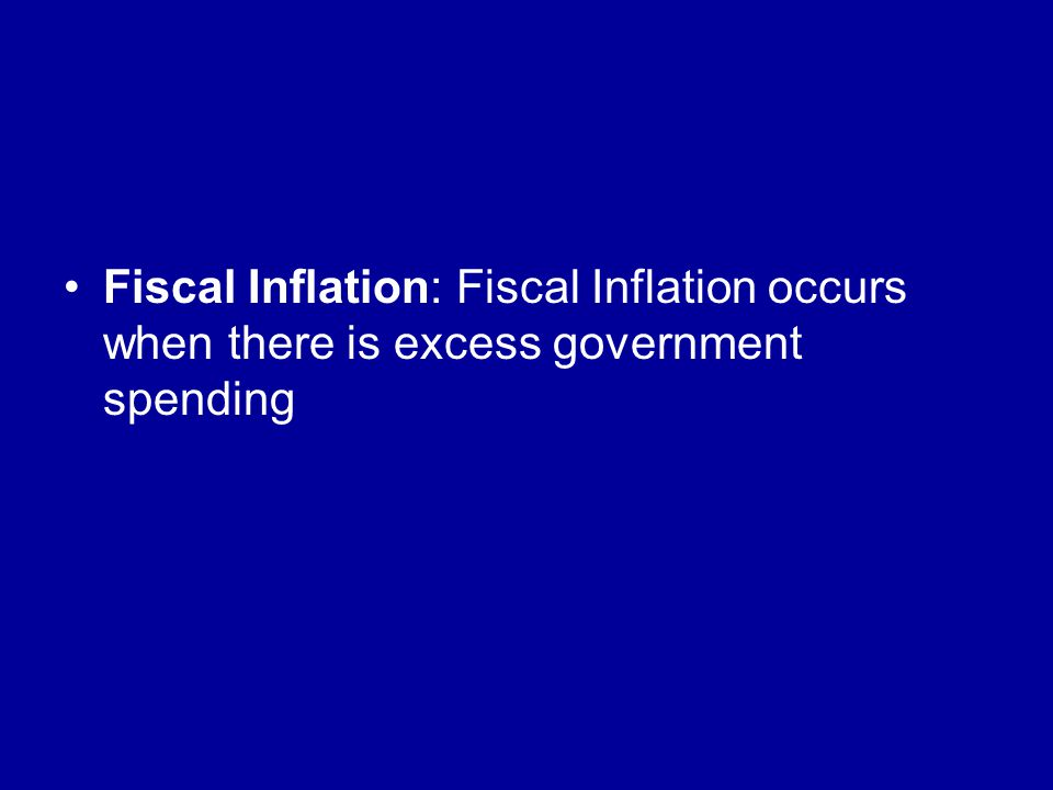 Fiscal Inflation: Fiscal Inflation occurs when there is excess government spending