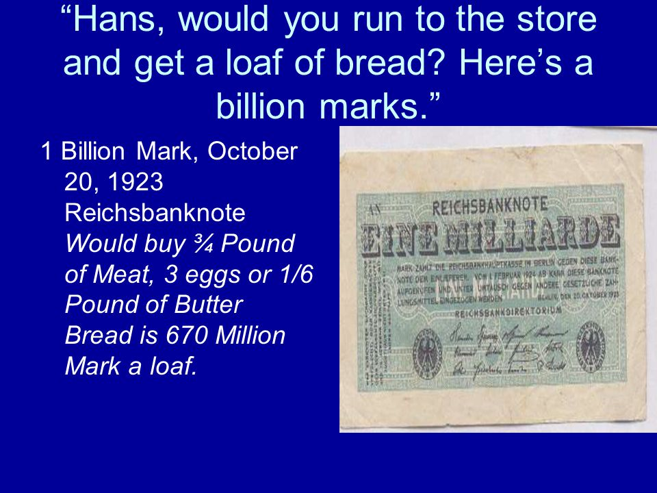 Hans, would you run to the store and get a loaf of bread.