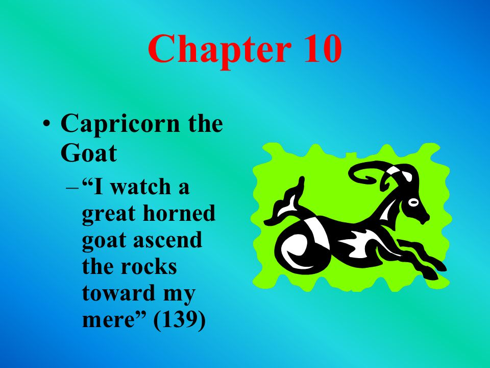 Chapter 10 Capricorn the Goat – I watch a great horned goat ascend the rocks toward my mere (139)