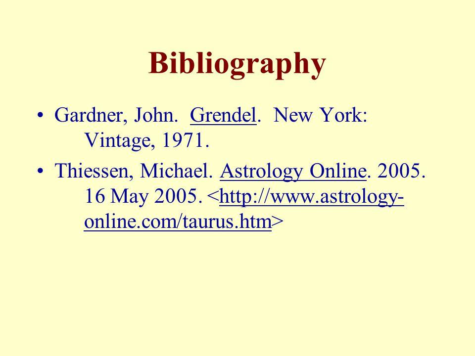Bibliography Gardner, John. Grendel. New York: Vintage, 1971. Thiessen, Michael. Astrology Online. 2005. 16 May 2005. http://www.astrology- online.com