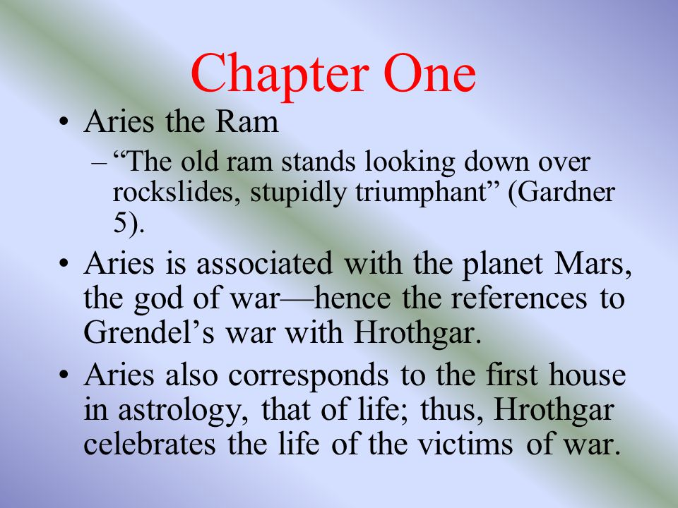 Chapter One Aries the Ram – The old ram stands looking down over rockslides, stupidly triumphant (Gardner 5).