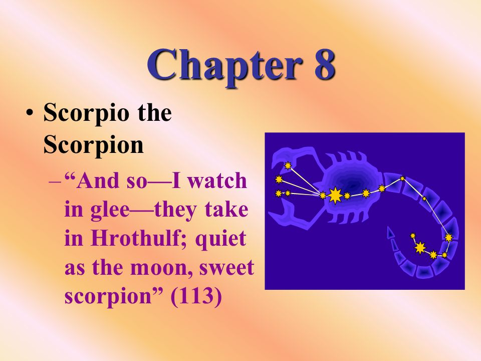 Chapter 8 Scorpio the Scorpion – And so—I watch in glee—they take in Hrothulf; quiet as the moon, sweet scorpion (113)