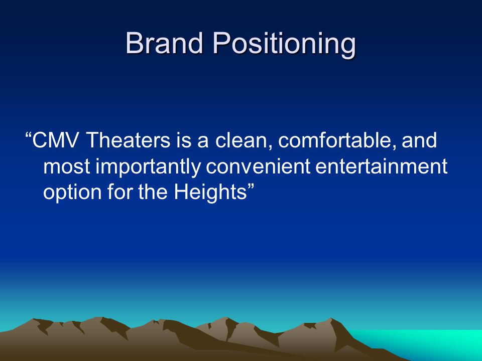 Brand Positioning CMV Theaters is a clean, comfortable, and most importantly convenient entertainment option for the Heights