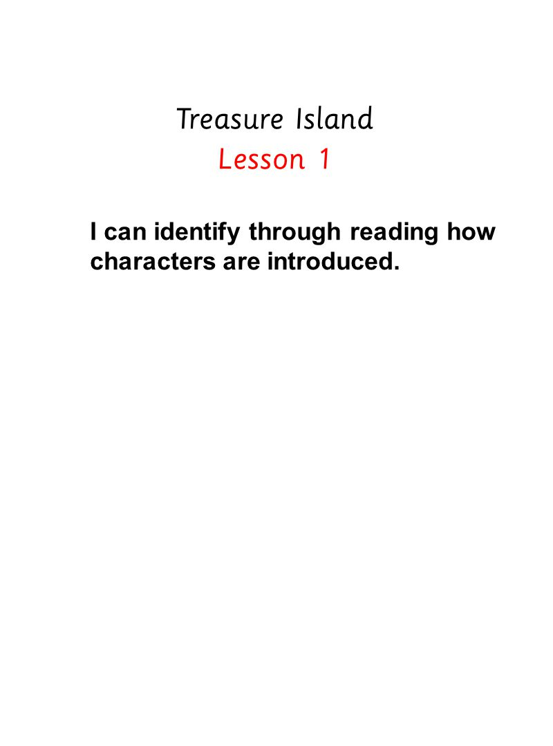 Treasure Island Lesson 1 I can identify through reading how characters are introduced.