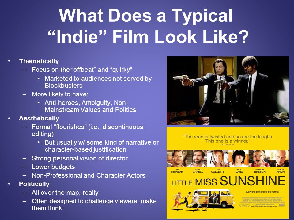 "What Does a Typical ""Indie"" Film Look Like? Thematically –Focus on the ""offbeat"" and ""quirky"" Marketed to audiences not served by Blockbusters –More l"