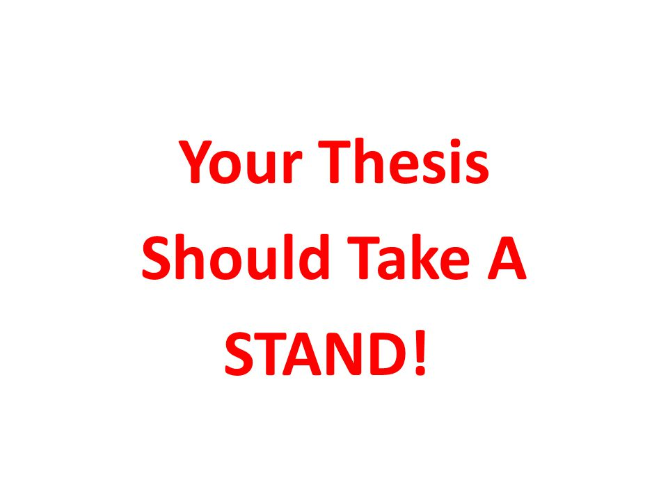 Your Thesis Should Take A STAND!
