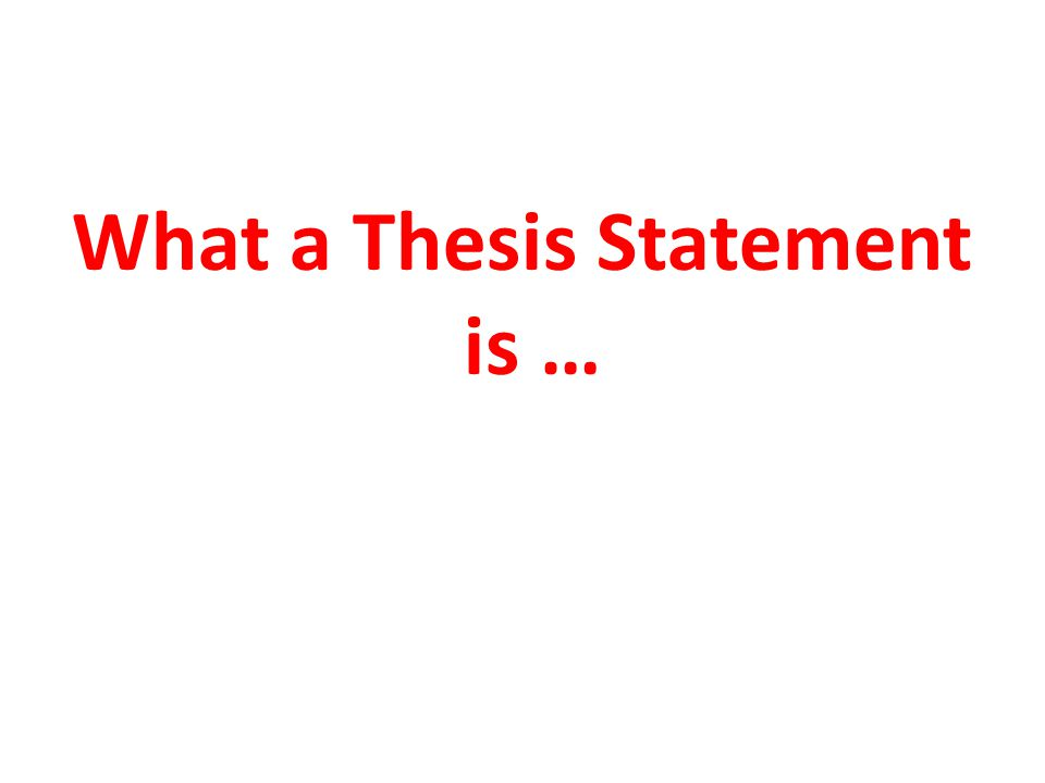 What a Thesis Statement is …