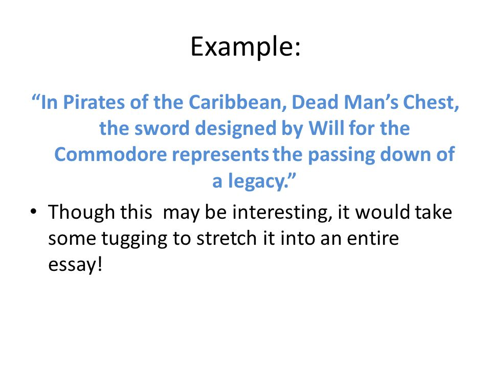 "Example: ""In Pirates of the Caribbean, Dead Man's Chest, the sword designed by Will for the Commodore represents the passing down of a legacy."" Though"