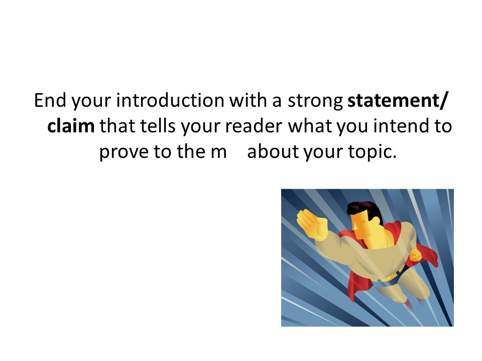 Then, give your reader a brief explanation (2 - 5 sentences) of what you will be explaining about your topic.
