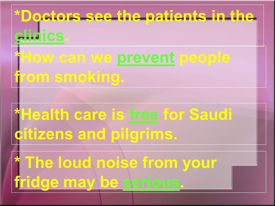 *Write the following words in complete sentences to show their meanings: clinic – serious – prevent - free Are you ready !!.