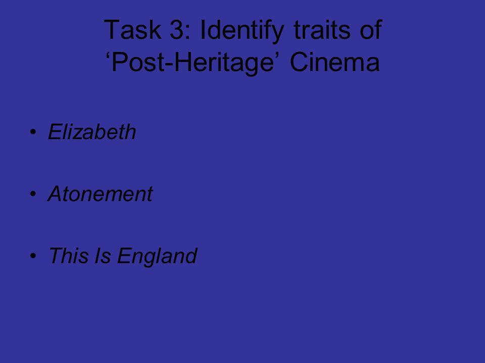 Task 3: Identify traits of 'Post-Heritage' Cinema Elizabeth Atonement This Is England