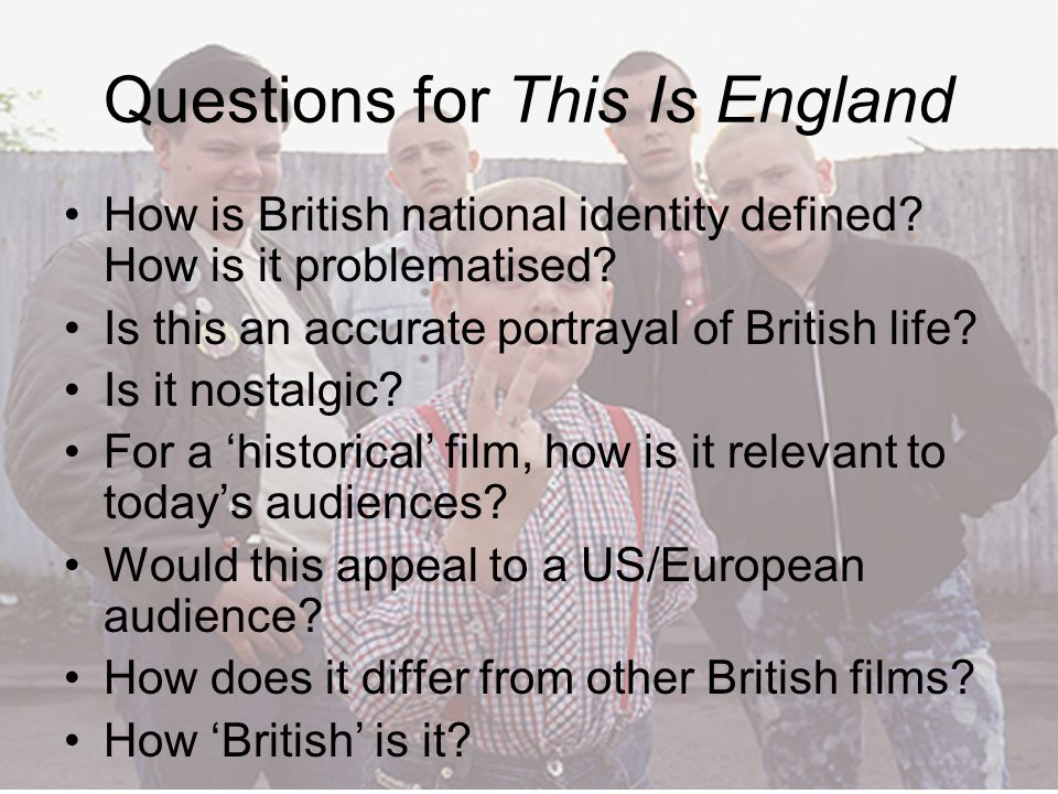 Questions for This Is England How is British national identity defined.