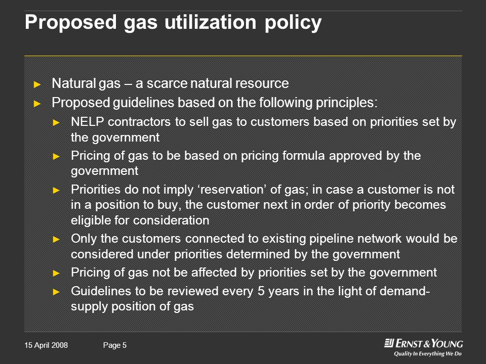 Page 515 April 2008Page 5 Proposed gas utilization policy ► Natural gas – a scarce natural resource ► Proposed guidelines based on the following principles: ► NELP contractors to sell gas to customers based on priorities set by the government ► Pricing of gas to be based on pricing formula approved by the government ► Priorities do not imply 'reservation' of gas; in case a customer is not in a position to buy, the customer next in order of priority becomes eligible for consideration ► Only the customers connected to existing pipeline network would be considered under priorities determined by the government ► Pricing of gas not be affected by priorities set by the government ► Guidelines to be reviewed every 5 years in the light of demand- supply position of gas