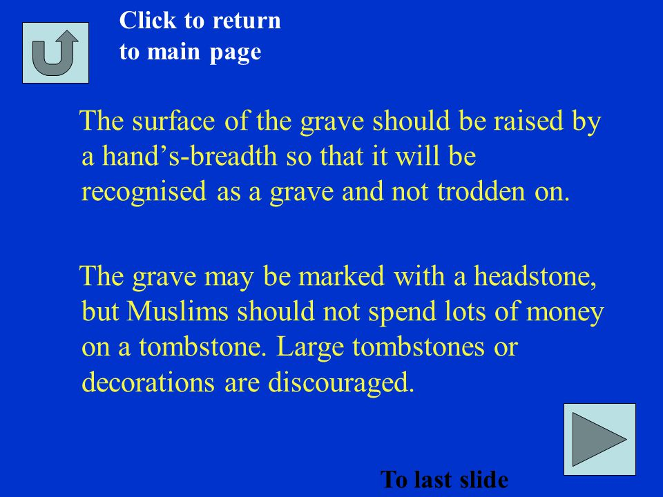 The surface of the grave should be raised by a hand's-breadth so that it will be recognised as a grave and not trodden on.