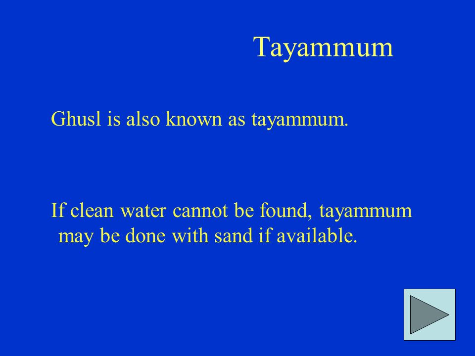 Tayammum Ghusl is also known as tayammum. If clean water cannot be found, tayammum may be done with sand if available.
