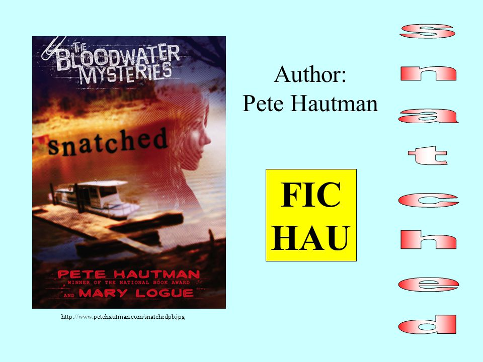 Author: Pete Hautman FIC HAU http://www.petehautman.com/snatchedpb.jpg