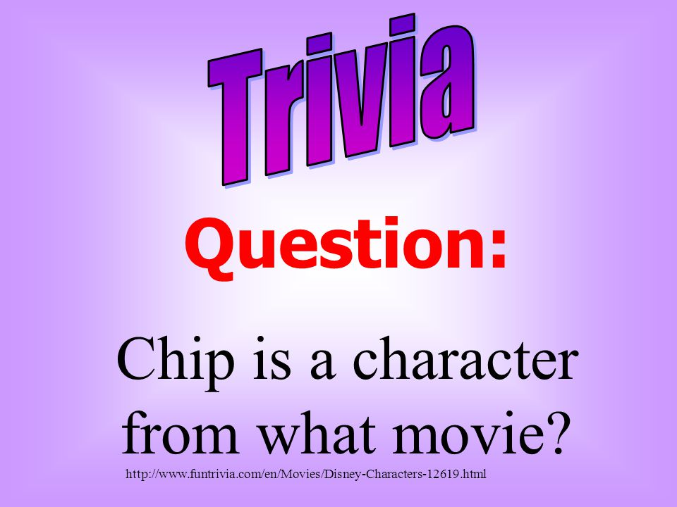 Question: Chip is a character from what movie? http://www.funtrivia.com/en/Movies/Disney-Characters-12619.html