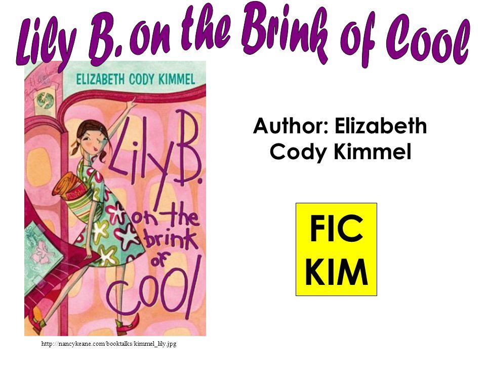 http://nancykeane.com/booktalks/kimmel_lily.jpg Author: Elizabeth Cody Kimmel FIC KIM