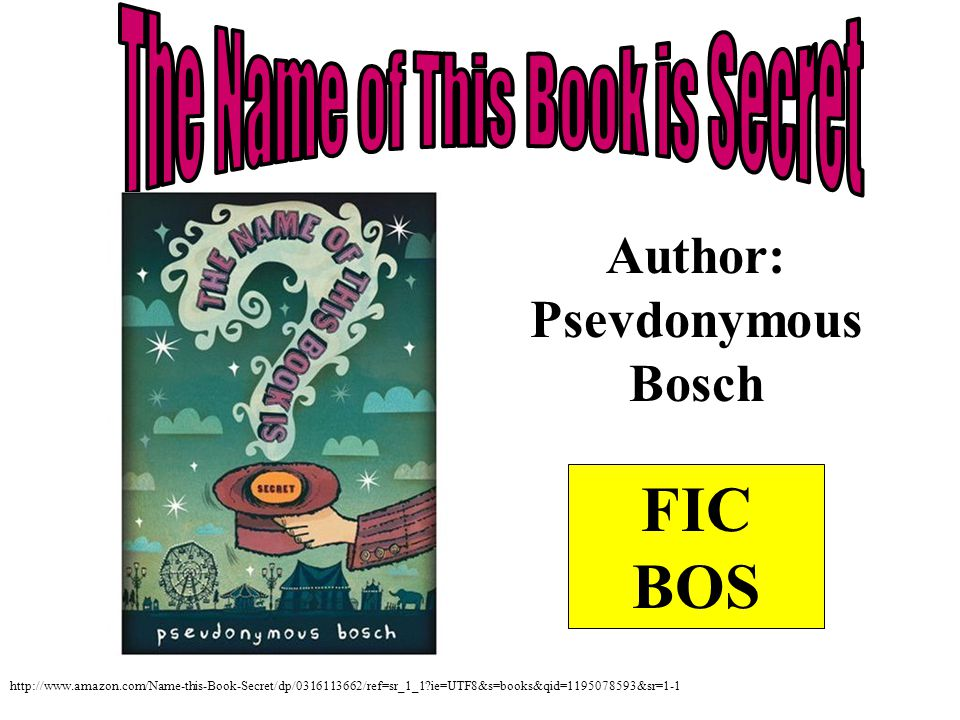 Author: Psevdonymous Bosch FIC BOS http://www.amazon.com/Name-this-Book-Secret/dp/0316113662/ref=sr_1_1?ie=UTF8&s=books&qid=1195078593&sr=1-1