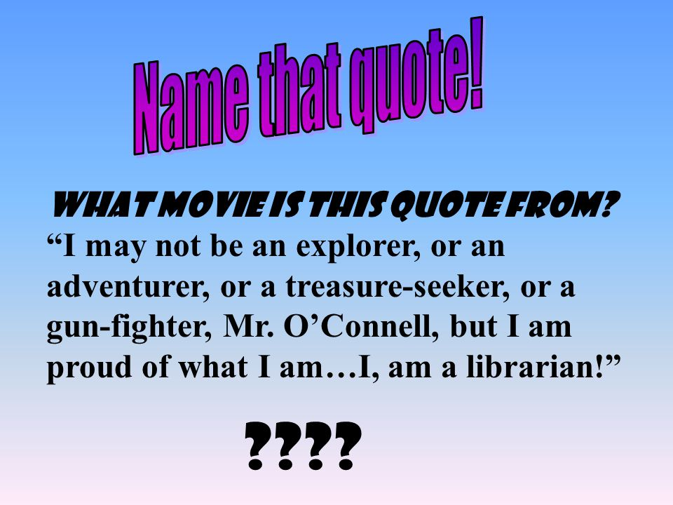 "What movie is this quote from? ""I may not be an explorer, or an adventurer, or a treasure-seeker, or a gun-fighter, Mr. O'Connell, but I am proud of w"
