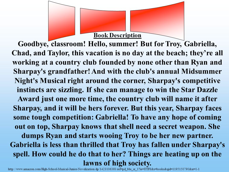 Book Description Goodbye, classroom! Hello, summer! But for Troy, Gabriella, Chad, and Taylor, this vacation is no day at the beach; they're all worki