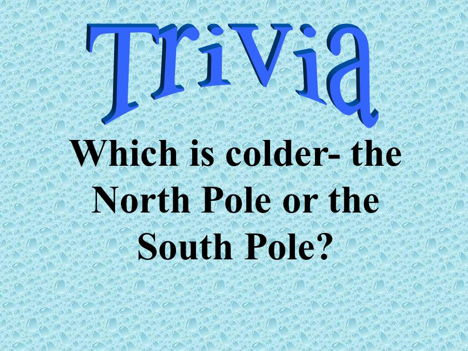 Which is colder- the North Pole or the South Pole?