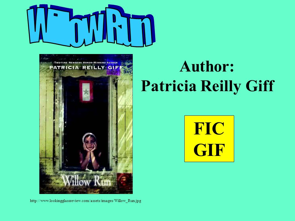 FIC GIF Author: Patricia Reilly Giff http://www.lookingglassreview.com/assets/images/Willow_Run.jpg