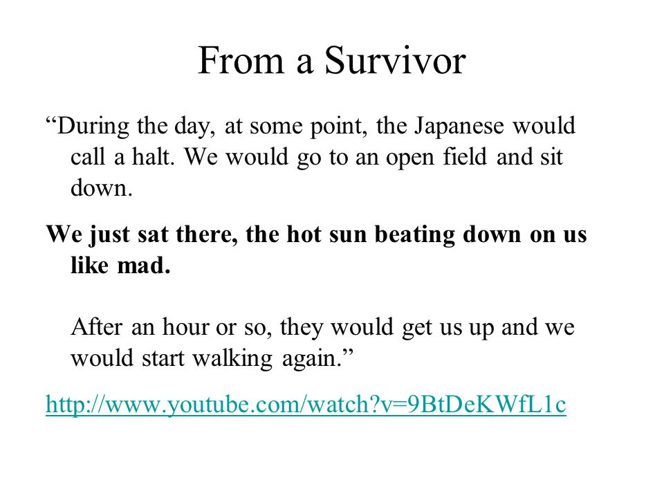 """From a Survivor """"During the day, at some point, the Japanese would call a halt. We would go to an open field and sit down. We just sat there, the hot"""