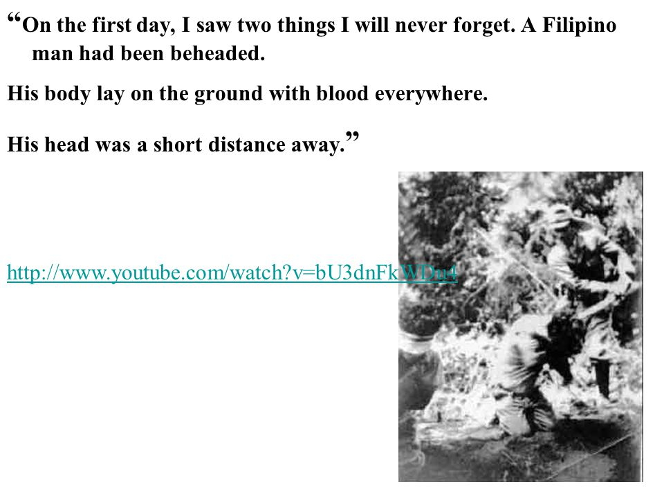 """"""" On the first day, I saw two things I will never forget. A Filipino man had been beheaded. His body lay on the ground with blood everywhere. His head"""