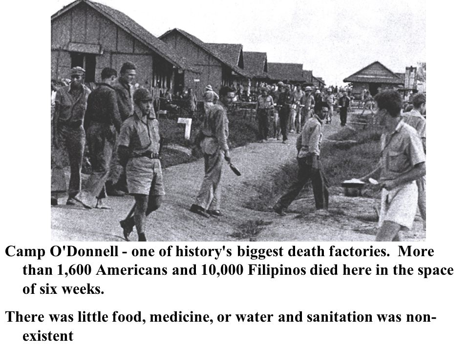 Camp O'Donnell - one of history's biggest death factories. More than 1,600 Americans and 10,000 Filipinos died here in the space of six weeks. There w