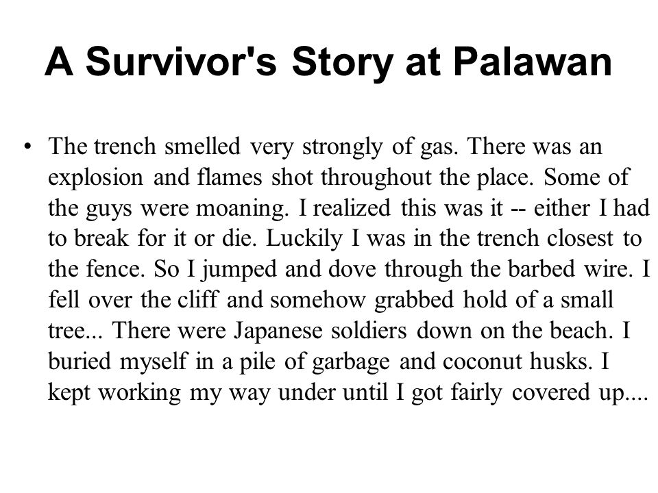 A Survivor s Story at Palawan The trench smelled very strongly of gas.