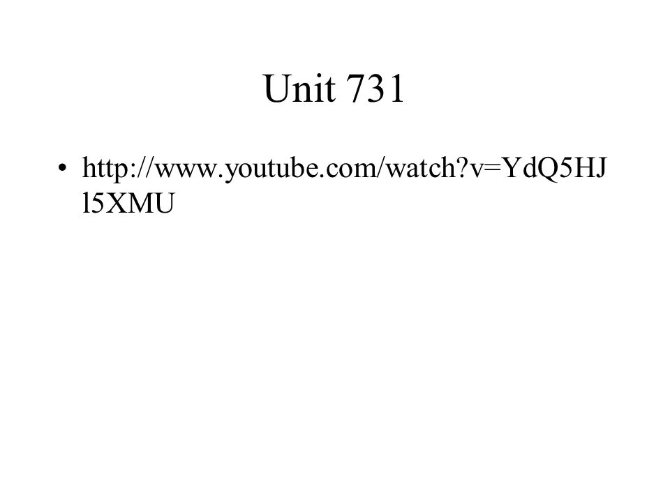 Unit 731 http://www.youtube.com/watch v=YdQ5HJ l5XMU