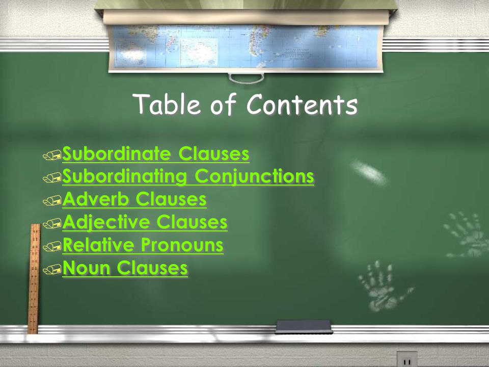 Table of Contents / Subordinate Clauses Subordinate Clauses / Subordinating Conjunctions Subordinating Conjunctions / Adverb Clauses Adverb Clauses /
