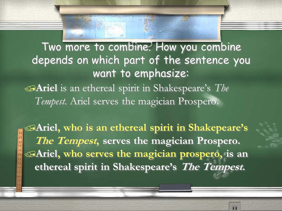 Two more to combine. How you combine depends on which part of the sentence you want to emphasize: / Ariel is an ethereal spirit in Shakespeare's The T