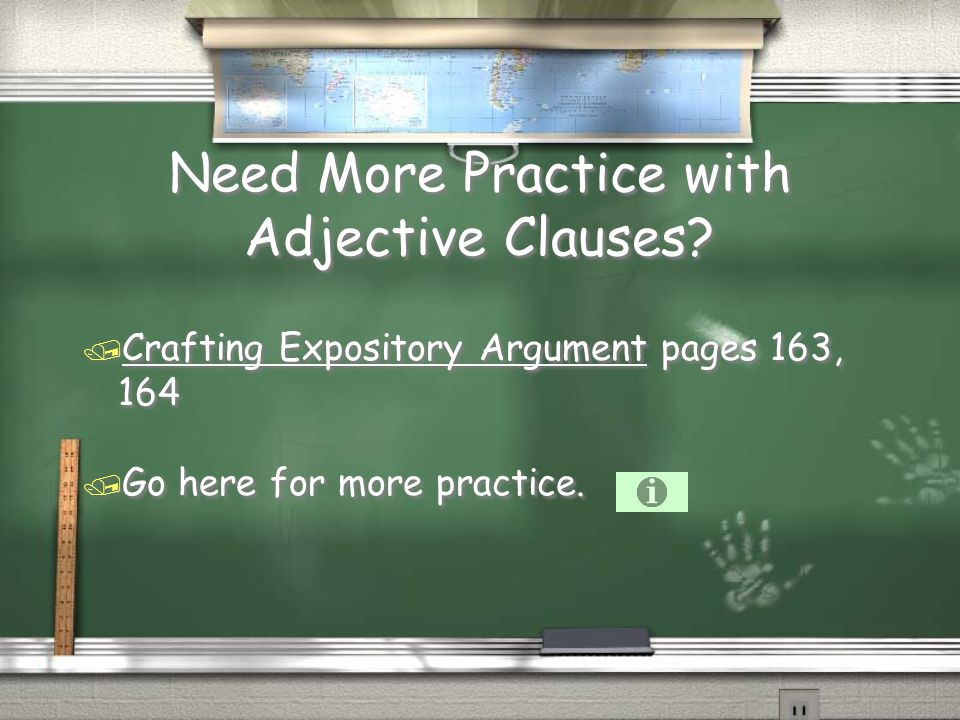 Need More Practice with Adjective Clauses? / Crafting Expository Argument pages 163, 164 / Go here for more practice. / Crafting Expository Argument p