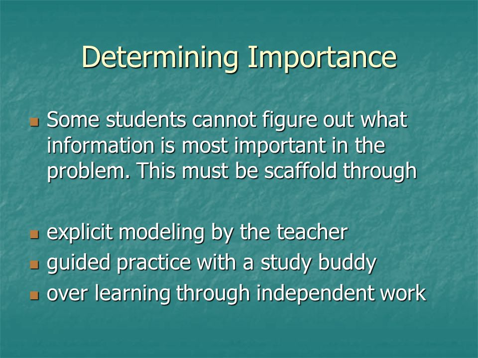 Determining Importance Some students cannot figure out what information is most important in the problem.