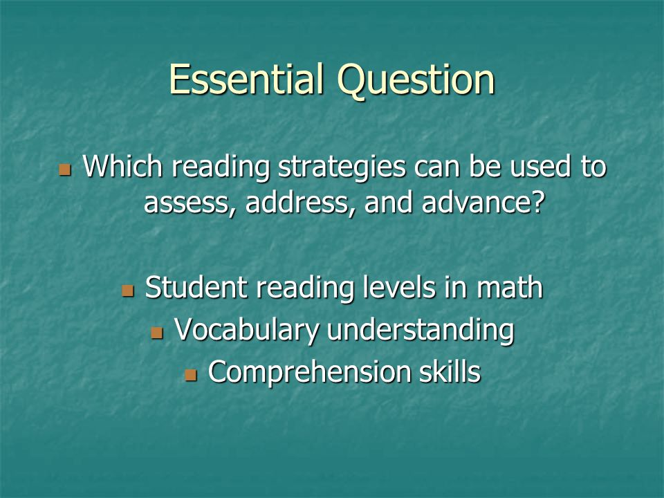 Essential Question Which reading strategies can be used to assess, address, and advance.