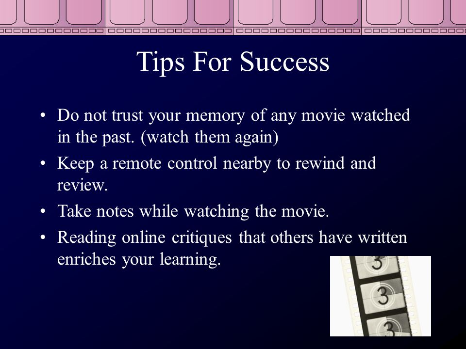 Tips For Success Do not trust your memory of any movie watched in the past.