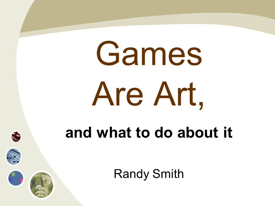 My personal thoughts about: How video games are art How better artistry can benefit games Finding and developing the aesthetic center of a game