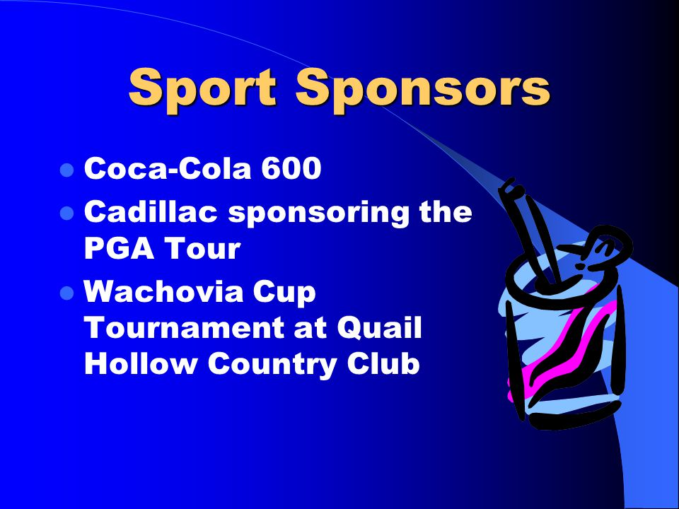 Sport Sponsors Coca-Cola 600 Cadillac sponsoring the PGA Tour Wachovia Cup Tournament at Quail Hollow Country Club