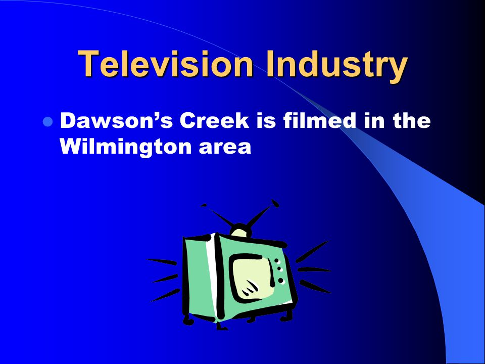 Television Industry Dawson's Creek is filmed in the Wilmington area