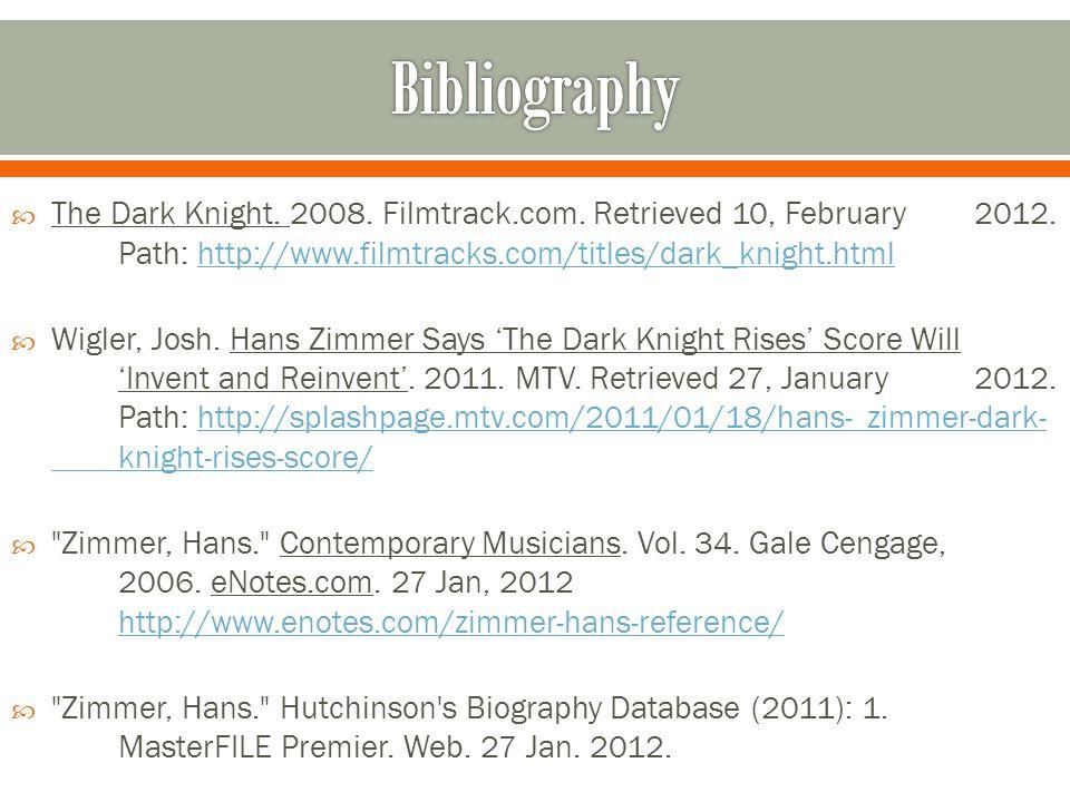  The Dark Knight. 2008. Filmtrack.com. Retrieved 10, February 2012. Path: http://www.filmtracks.com/titles/dark_knight.htmlhttp://www.filmtracks.com/