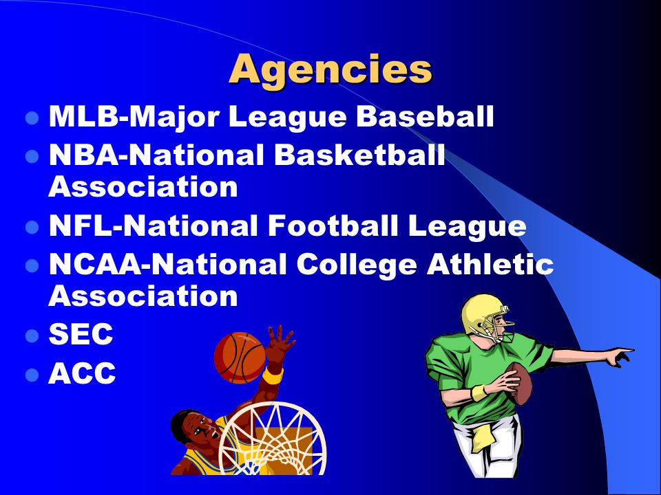 Agencies MLB-Major League Baseball NBA-National Basketball Association NFL-National Football League NCAA-National College Athletic Association SEC ACC