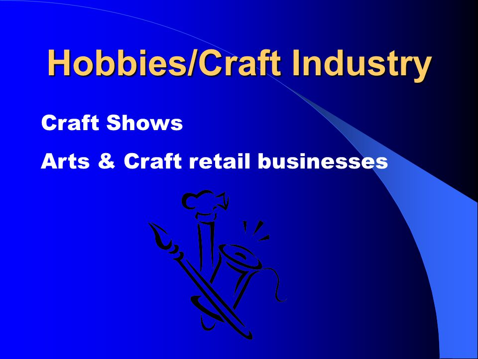 Hobbies/Craft Industry Craft Shows Arts & Craft retail businesses