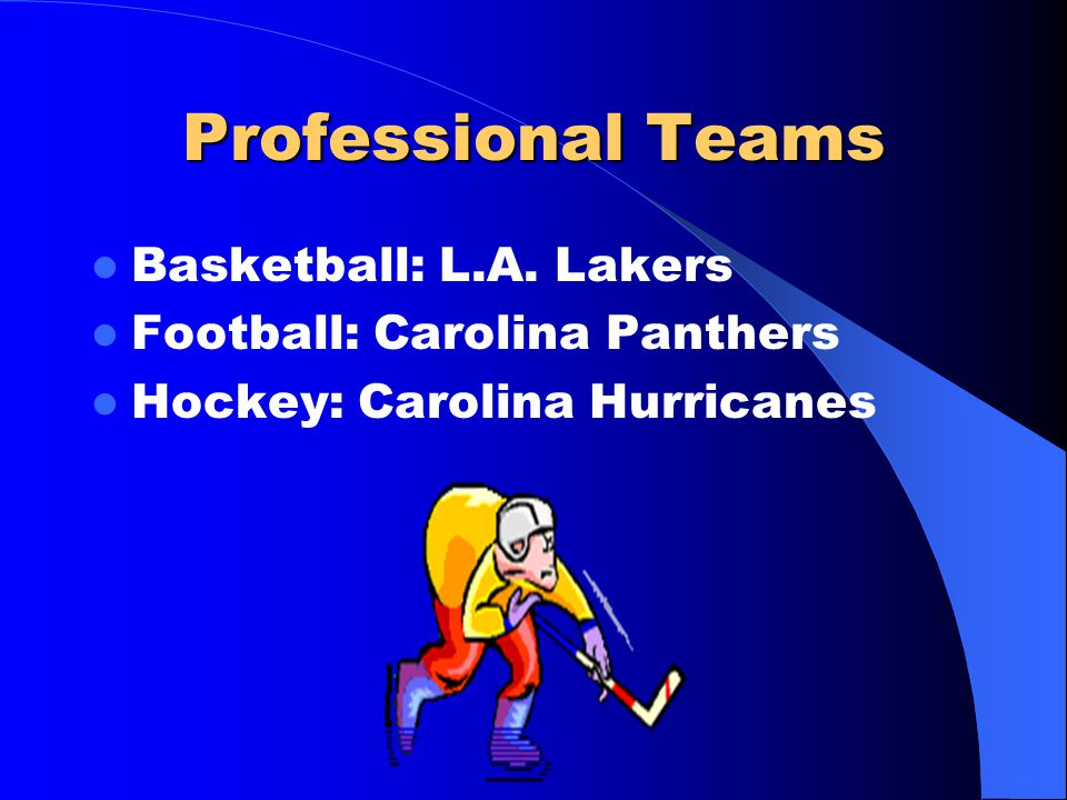 Professional Teams Basketball: L.A. Lakers Football: Carolina Panthers Hockey: Carolina Hurricanes